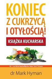 Koniec z cukrzycą i otyłością! Książka kucharska