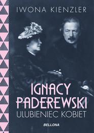 Ignacy Paderewski. Ulubieniec kobiet