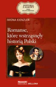 Romanse, które wstrząsnęły historią Polski