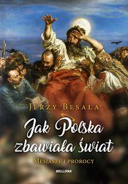 Jak Polska zbawiała świat. Mesjasze i prorocy