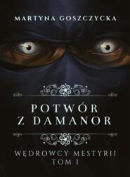 Potwór z Damanor. Wędrowcy Mestyrii - Tom I
